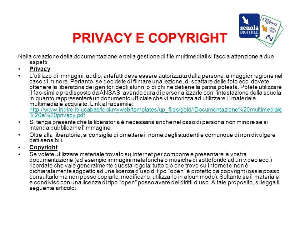 PRIVACY E COPYRIGHT Nella creazione della documentazione e nella gestione di file multimediali si faccia attenzione a due aspetti: Privacy Lutilizzo d