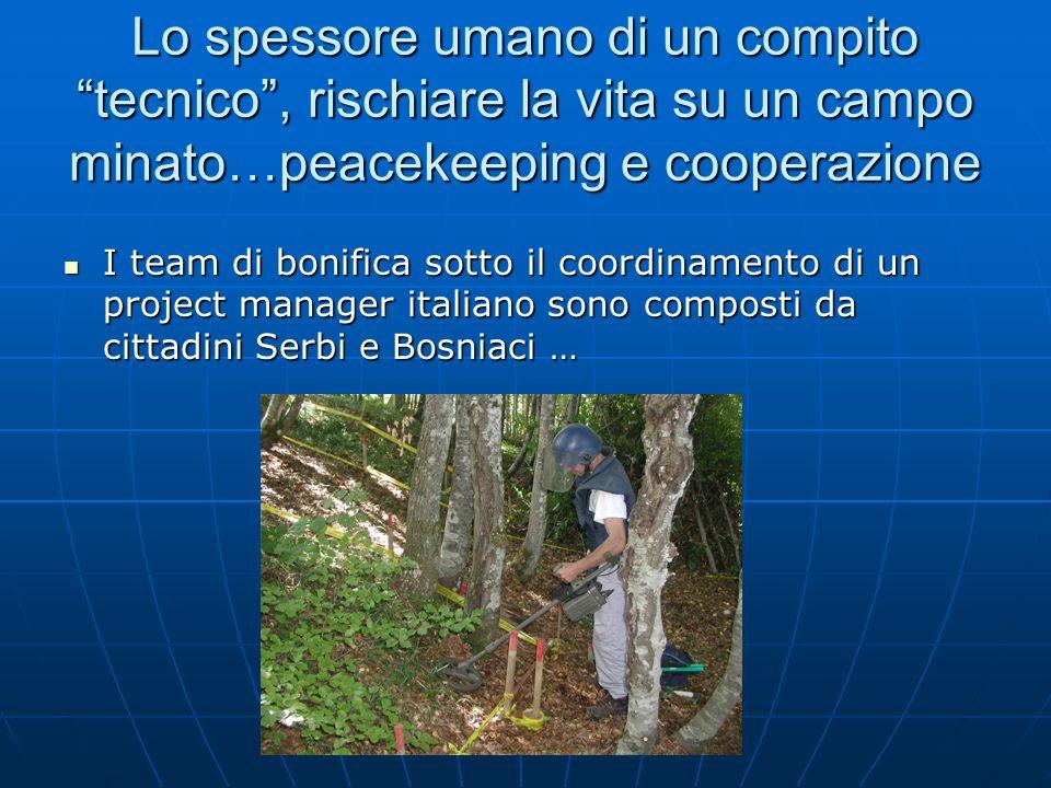 Lo spessore umano di un compito tecnico, rischiare la vita su un campo minato…peacekeeping e cooperazione I team di bonifica sotto il coordinamento di