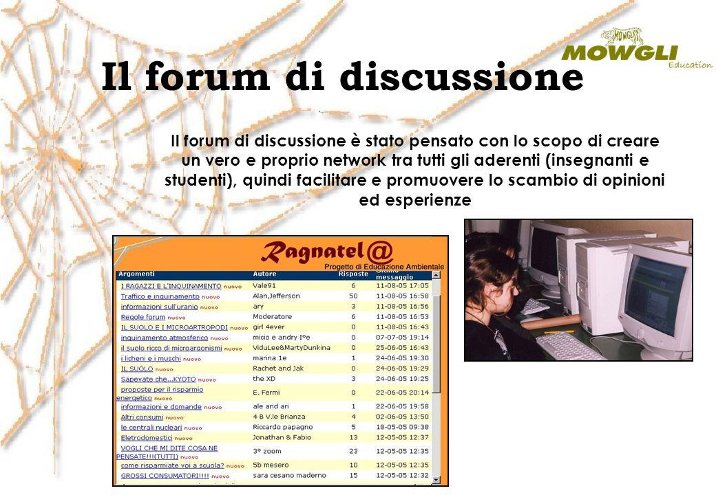 Il forum di discussione Il forum di discussione è stato pensato con lo scopo di creare un vero e proprio network tra tutti gli aderenti (insegnanti e studenti), quindi facilitare e promuovere lo scambio di opinioni ed esperienze