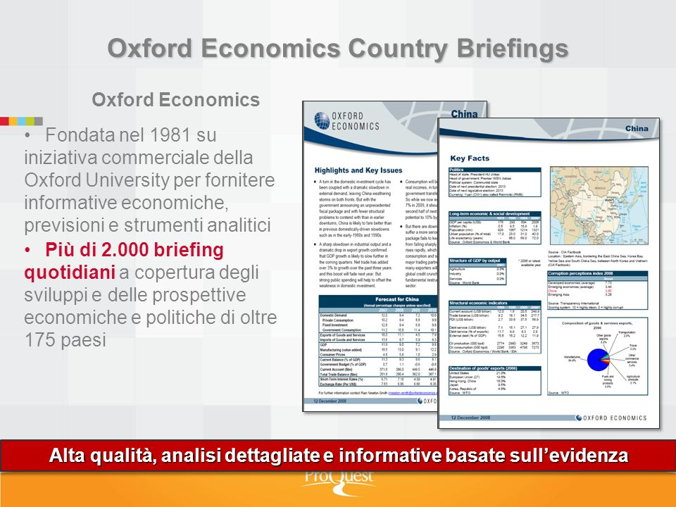 Oxford Economics Country Briefings Oxford Economics Fondata nel 1981 su iniziativa commerciale della Oxford University per fornitere informative econo