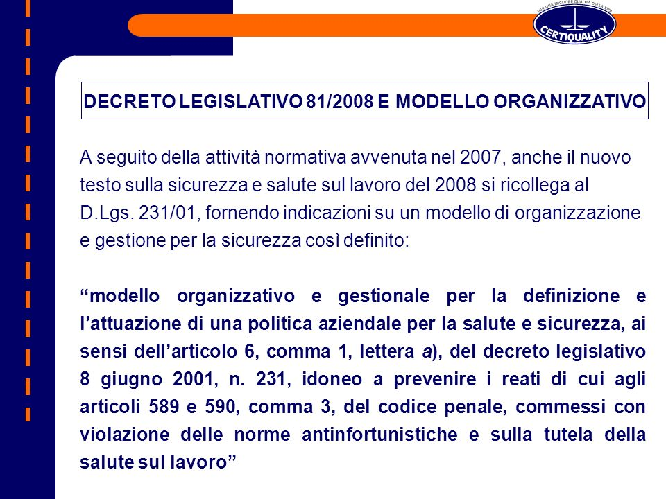 A seguito della attività normativa avvenuta nel 2007, anche il nuovo testo sulla sicurezza e salute sul lavoro del 2008 si ricollega al D.Lgs.