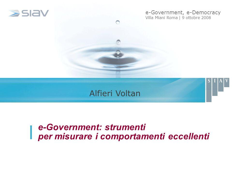 e-Government: strumenti per misurare i comportamenti eccellenti Alfieri Voltan e-Government, e-Democracy Villa Miani Roma | 9 ottobre 2008