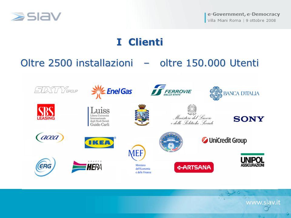 e-Government, e-Democracy Villa Miani Roma | 9 ottobre 2008 I Clienti Oltre 2500 installazioni – oltre 150.000 Utenti