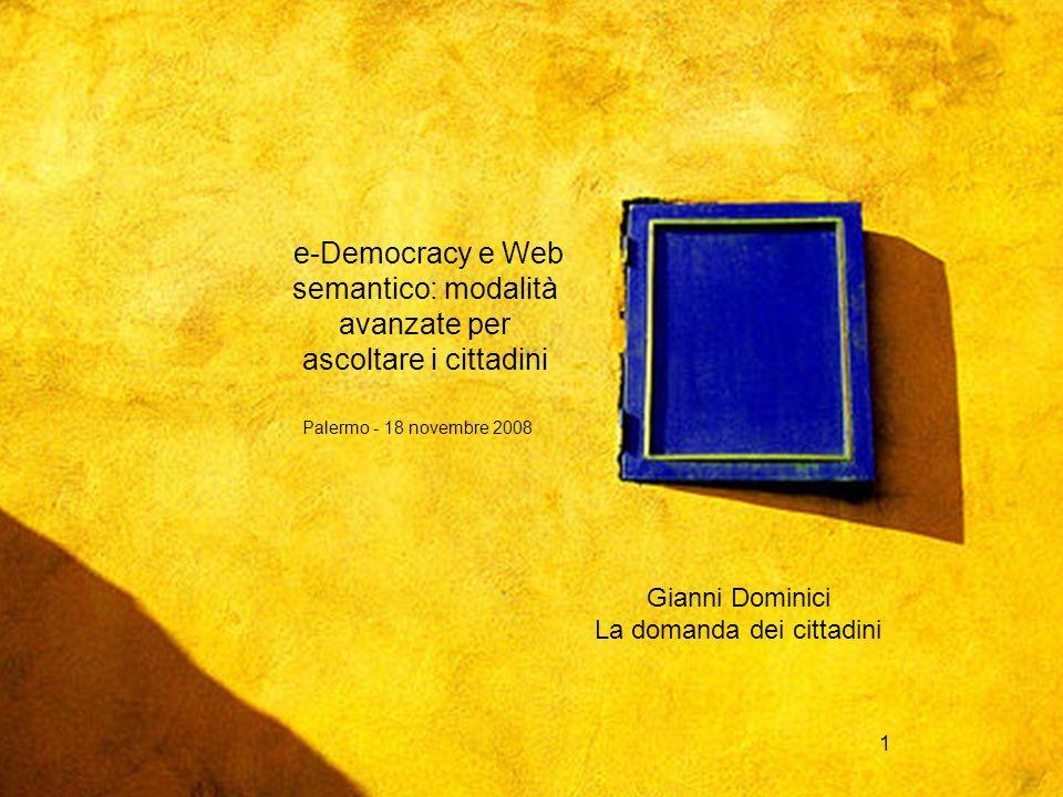 Palermo - 18 novembre 2008 1 e-Democracy e Web semantico: modalità avanzate per ascoltare i cittadini Palermo - 18 novembre 2008 Gianni Dominici La do