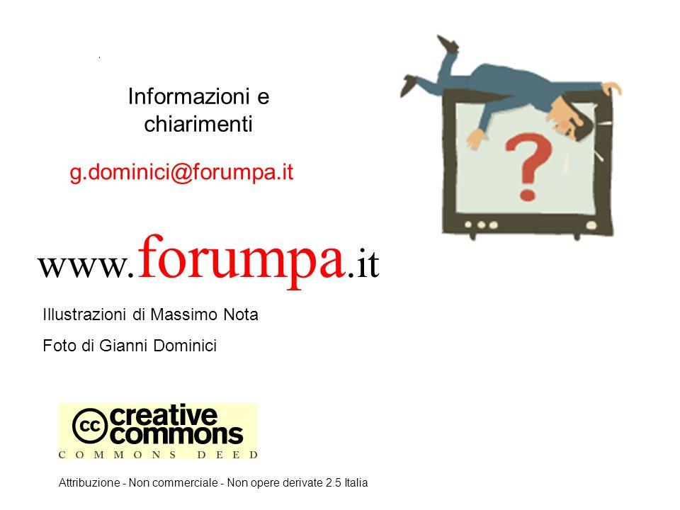 Informazioni e chiarimenti g.dominici@forumpa.it www. forumpa.it Attribuzione - Non commerciale - Non opere derivate 2.5 Italia Illustrazioni di Massi