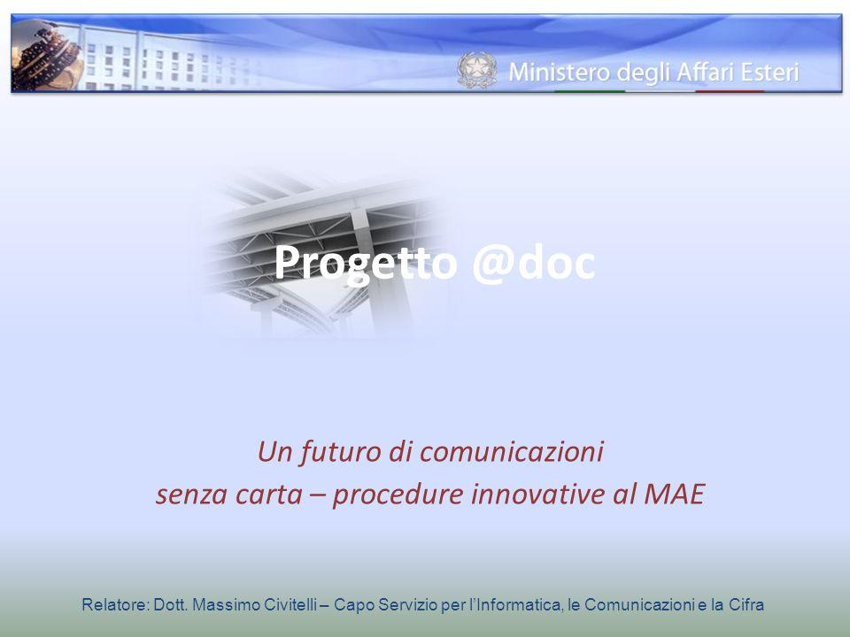 Progetto @doc Un futuro di comunicazioni senza carta – procedure innovative al MAE Relatore: Dott. Massimo Civitelli – Capo Servizio per lInformatica,