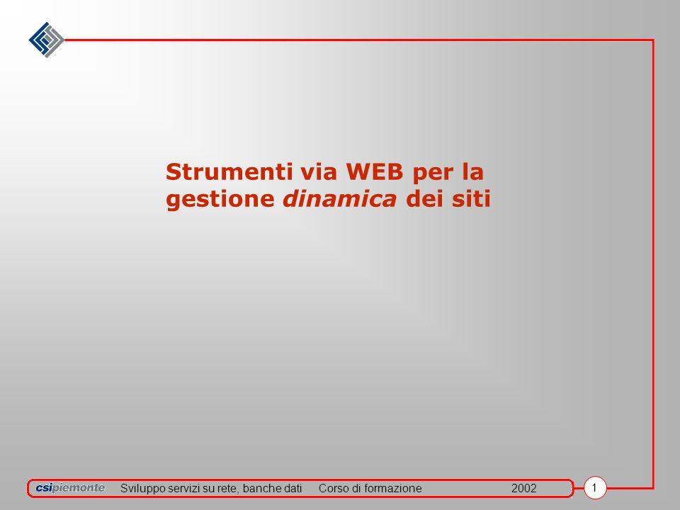 Sviluppo servizi su rete, banche datiCorso di formazione2002 22 URL Uniform Resurce Locator E lindirizzo di una specifica pagina Web Esempio: http://www.provincia.torino.it Browser, HTML, URL …..