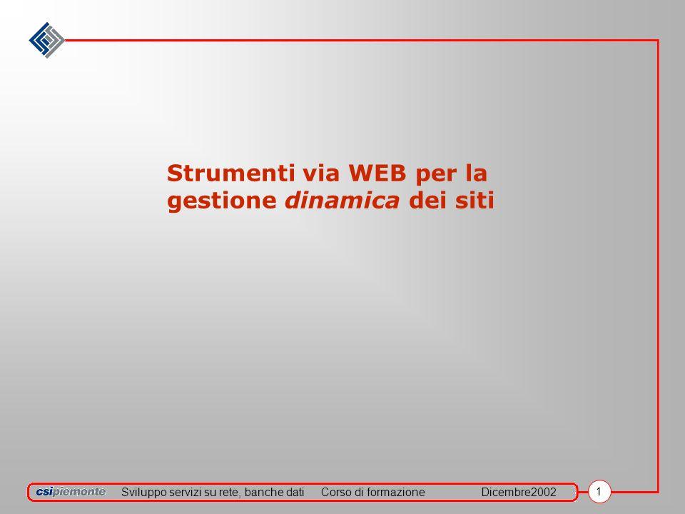 Sviluppo servizi su rete, banche datiCorso di formazioneDicembre2002 1 Strumenti via WEB per la gestione dinamica dei siti