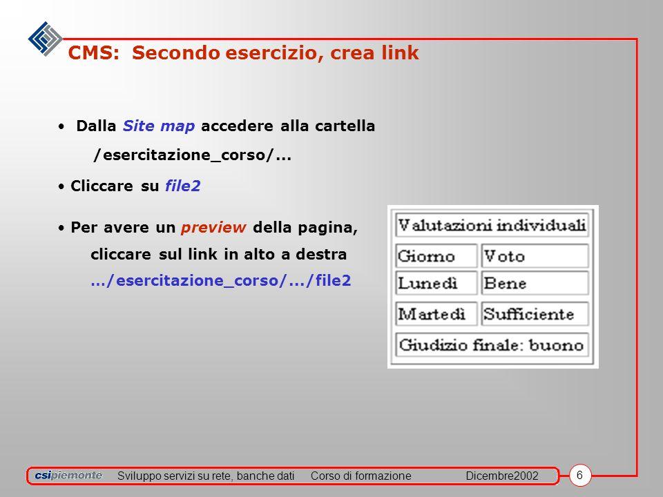 Sviluppo servizi su rete, banche datiCorso di formazioneDicembre2002 6 CMS: Secondo esercizio, crea link Dalla Site map accedere alla cartella /esercitazione_corso/...