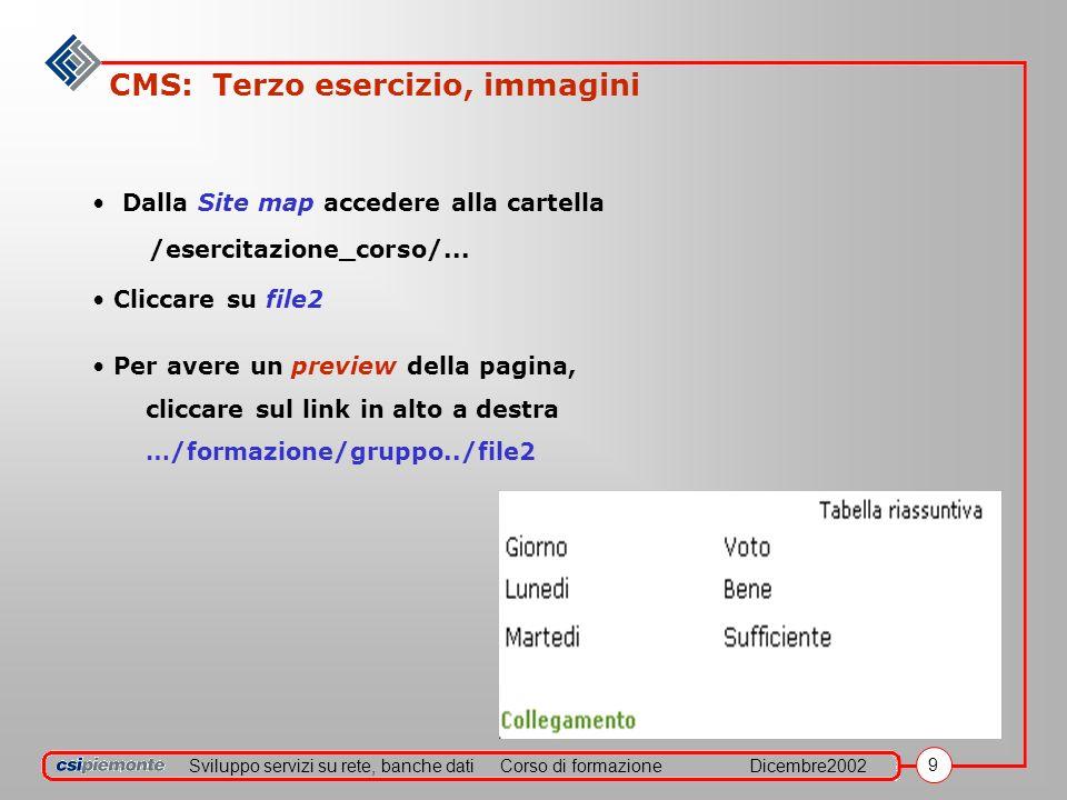 Sviluppo servizi su rete, banche datiCorso di formazioneDicembre2002 9 CMS: Terzo esercizio, immagini Dalla Site map accedere alla cartella /esercitazione_corso/...