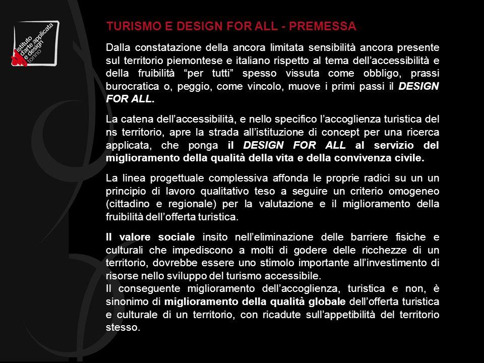 TURISMO E DESIGN FOR ALL - PREMESSA Dalla constatazione della ancora limitata sensibilità ancora presente sul territorio piemontese e italiano rispett