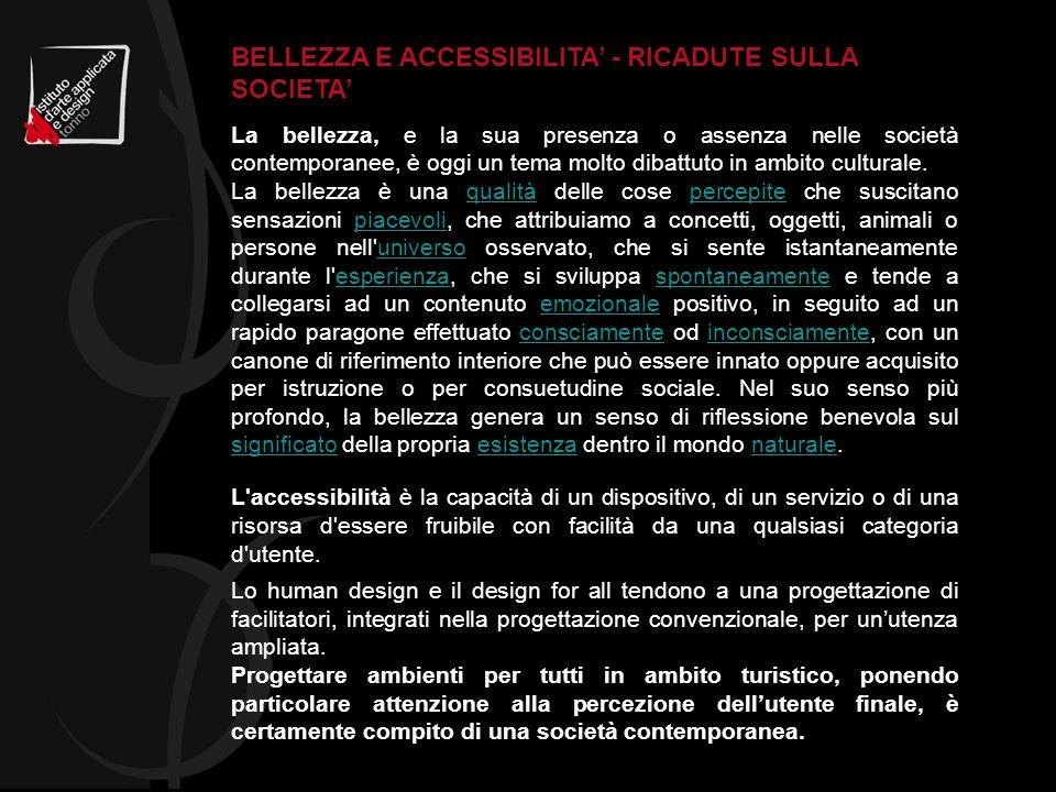 BELLEZZA E ACCESSIBILITA - RICADUTE SULLA SOCIETA La bellezza, e la sua presenza o assenza nelle società contemporanee, è oggi un tema molto dibattuto in ambito culturale.