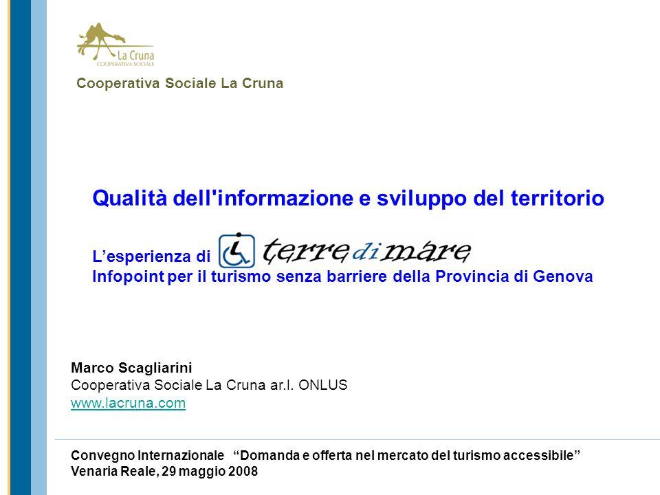 Marco Scagliarini Cooperativa Sociale La Cruna ar.l. ONLUS www.lacruna.com Convegno Internazionale Domanda e offerta nel mercato del turismo accessibi