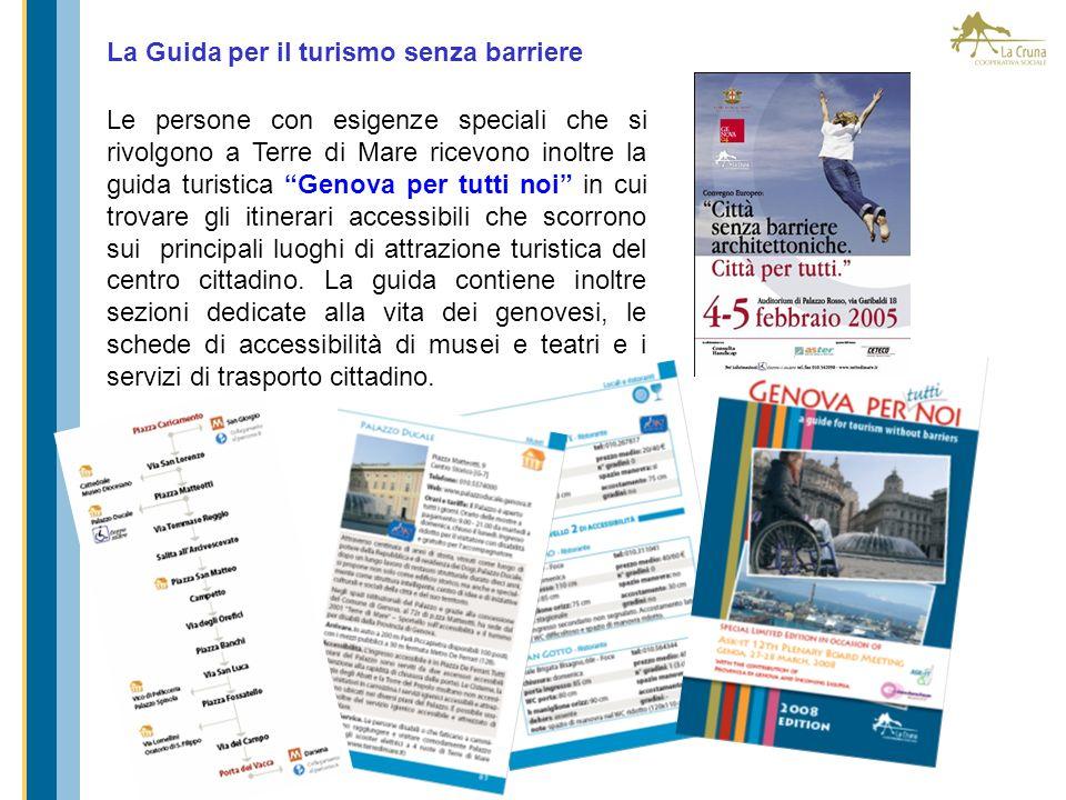 La Guida per il turismo senza barriere Le persone con esigenze speciali che si rivolgono a Terre di Mare ricevono inoltre la guida turistica Genova pe