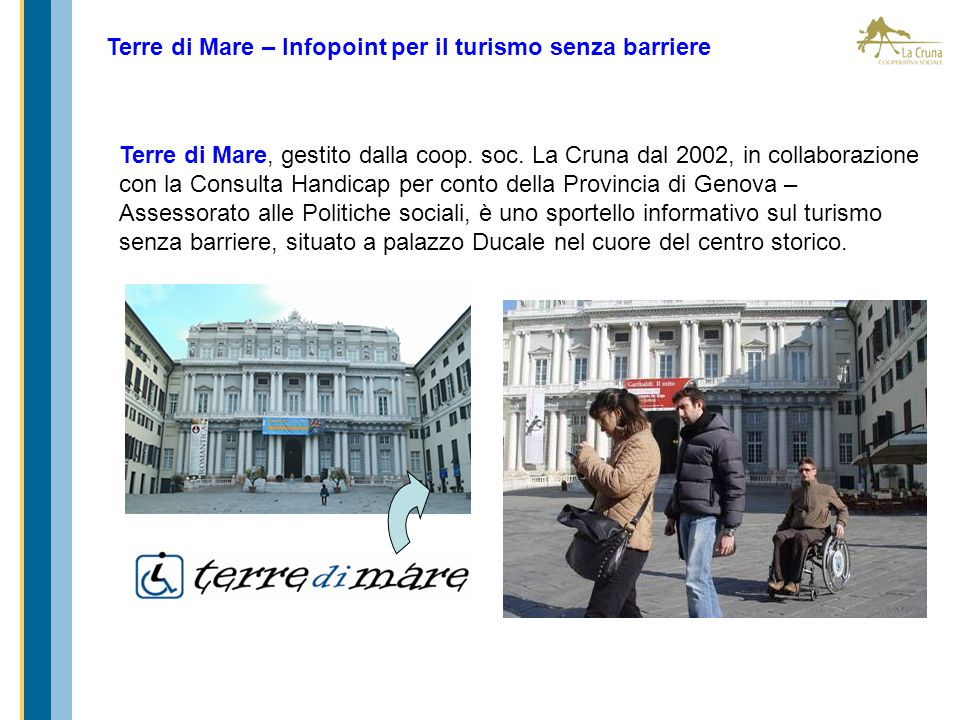 Terre di Mare – Infopoint per il turismo senza barriere Terre di Mare, gestito dalla coop. soc. La Cruna dal 2002, in collaborazione con la Consulta H