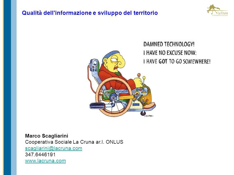 Marco Scagliarini Cooperativa Sociale La Cruna ar.l. ONLUS scagliarini@lacruna.com 347.6446191 www.lacruna.com Qualità dell'informazione e sviluppo de