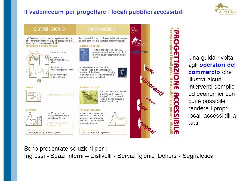 Il vademecum per progettare i locali pubblici accessibili Una guida rivolta agli operatori del commercio che illustra alcuni interventi semplici ed ec