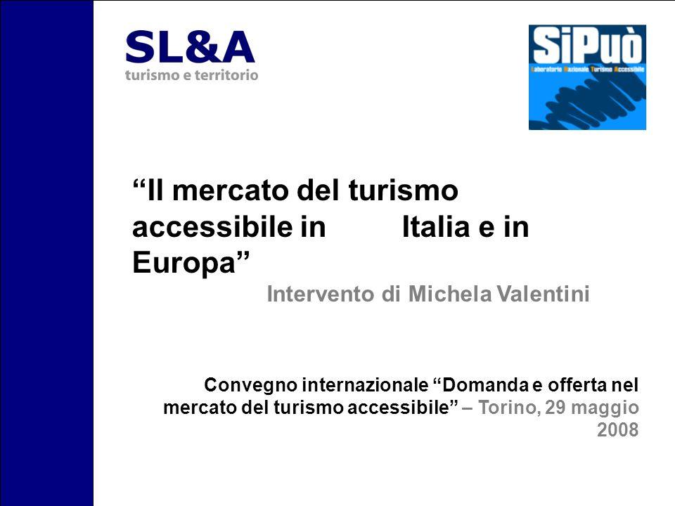 Il mercato del turismo accessibile in Italia e in Europa Intervento di Michela Valentini Convegno internazionale Domanda e offerta nel mercato del tur