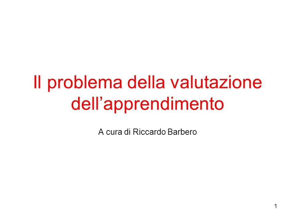 1 Il problema della valutazione dellapprendimento A cura di Riccardo Barbero