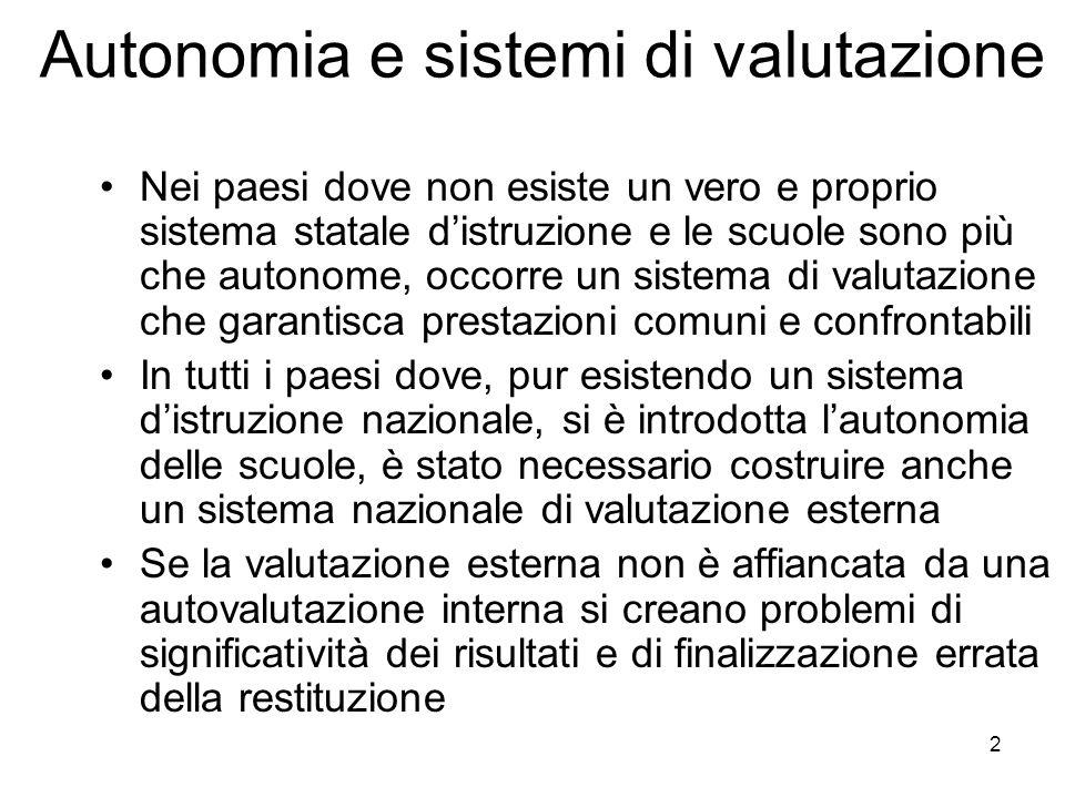 2 Autonomia e sistemi di valutazione Nei paesi dove non esiste un vero e proprio sistema statale distruzione e le scuole sono più che autonome, occorr