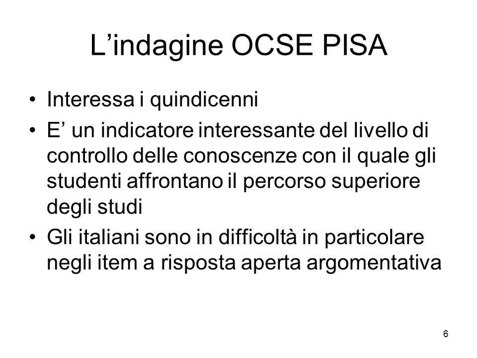 6 Lindagine OCSE PISA Interessa i quindicenni E un indicatore interessante del livello di controllo delle conoscenze con il quale gli studenti affront