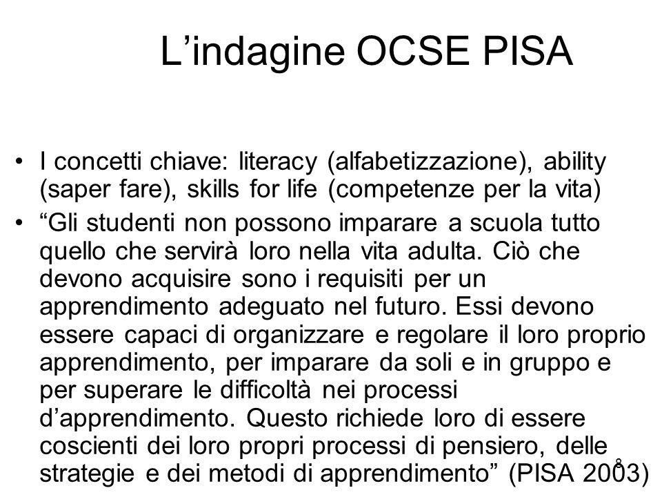 8 Lindagine OCSE PISA I concetti chiave: literacy (alfabetizzazione), ability (saper fare), skills for life (competenze per la vita) Gli studenti non
