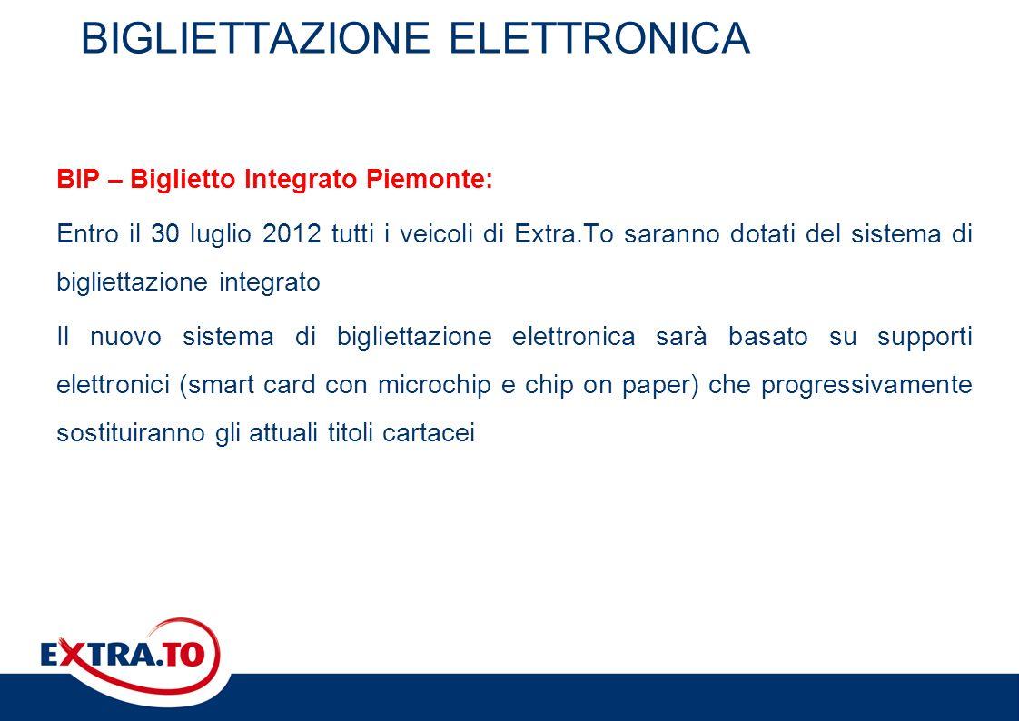 BIGLIETTAZIONE ELETTRONICA BIP – Biglietto Integrato Piemonte: Entro il 30 luglio 2012 tutti i veicoli di Extra.To saranno dotati del sistema di bigli