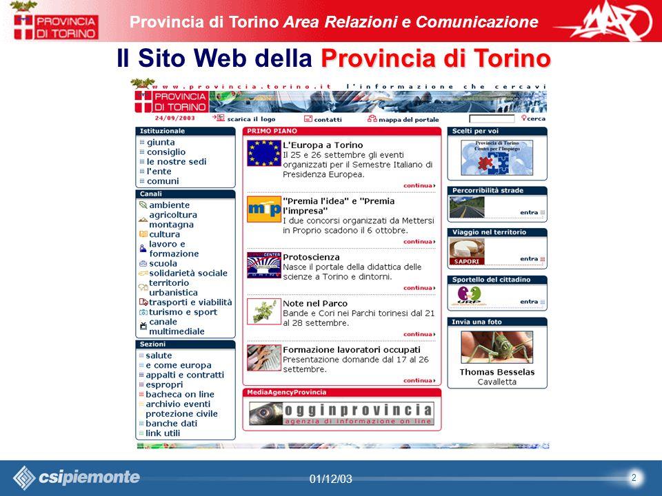 23 Area Comunicazione e Sviluppo Web09/10/2003Sito Web Provincia di Torino Provincia di Torino Area Relazioni e Comunicazione 23 01/12/03 In concreto: la nuova Sezione Agricoltura, Montagna e Sviluppo Rurale...