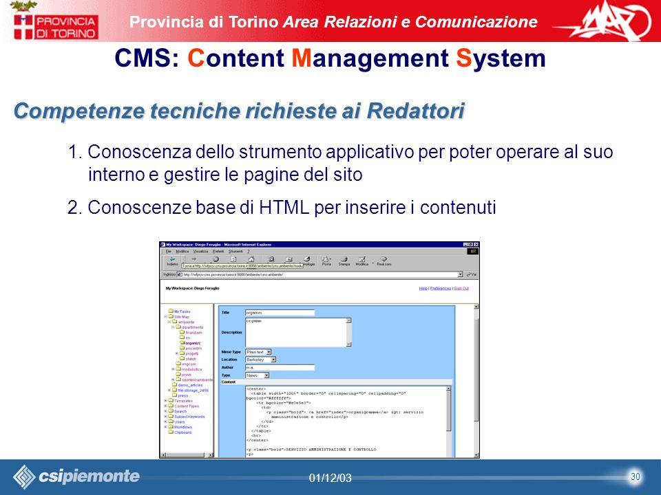 30 Area Comunicazione e Sviluppo Web09/10/2003Sito Web Provincia di Torino Provincia di Torino Area Relazioni e Comunicazione 30 01/12/03 CMS: Content Management System Competenze tecniche richieste ai Redattori 1.