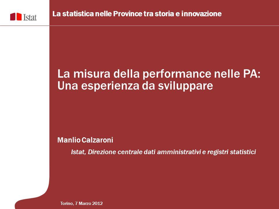 La performance nella PA Torino, 7 marzo 2012 Il quadro legislativo entro il quale operano lIstat e la statistica ufficiale è caratterizzato da numerose norme aventi lobiettivo di migliorare la fruibilità delle informazioni detenute dalle amministrazioni pubbliche, ai fini della conoscenza della PA Legge finanziaria 2008, art.