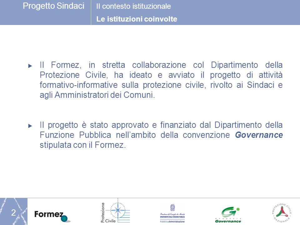 2 Il Formez, in stretta collaborazione col Dipartimento della Protezione Civile, ha ideato e avviato il progetto di attività formativo-informative sulla protezione civile, rivolto ai Sindaci e agli Amministratori dei Comuni.