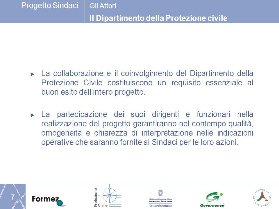 Progetto Sindaci 7 La collaborazione e il coinvolgimento del Dipartimento della Protezione Civile costituiscono un requisito essenziale al buon esito dellintero progetto.