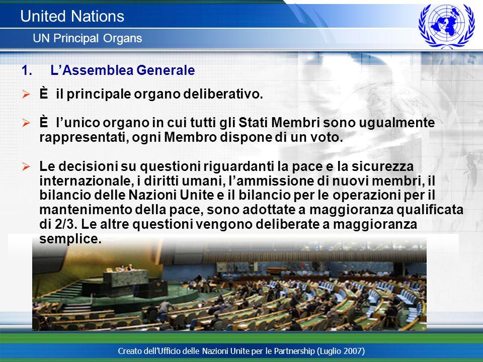 Creato dellUfficio delle Nazioni Unite per le Partnership (Luglio 2007) United Nations UN Principal Organs È il principale organo deliberativo. È luni