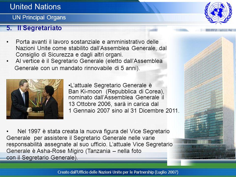 Creato dallUfficio delle Nazioni Unite per le Partnership (Luglio 2007) United Nations UN Principal Organs 5. Il Segretariato Porta avanti il lavoro s