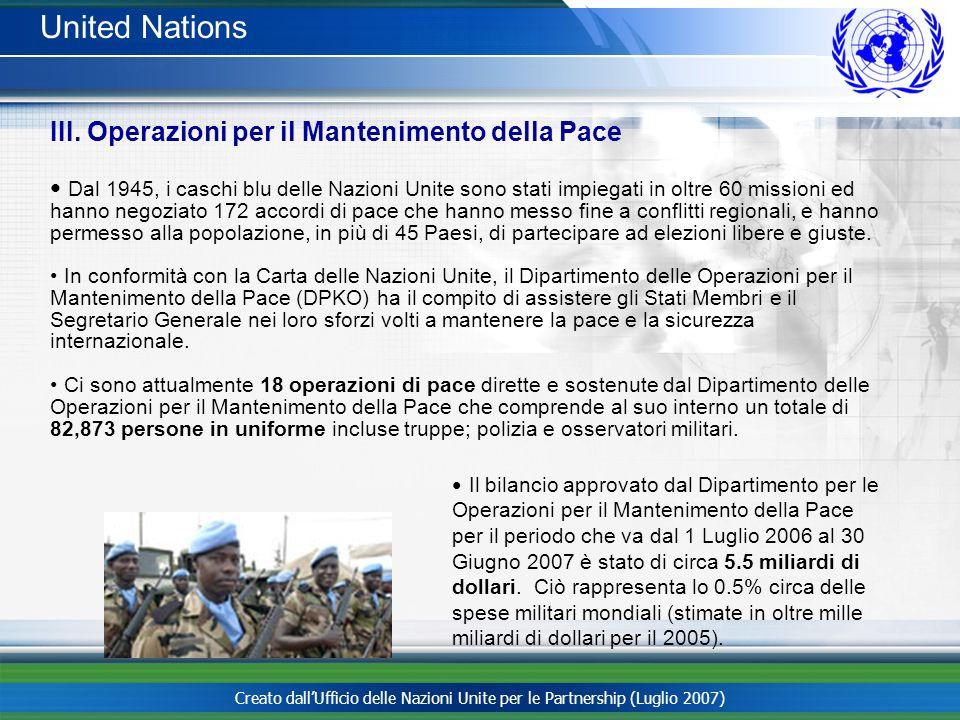 Creato dallUfficio delle Nazioni Unite per le Partnership (Luglio 2007) United Nations III. Operazioni per il Mantenimento della Pace Dal 1945, i casc
