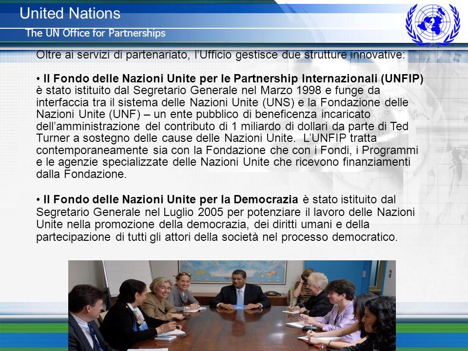 Creato dallUfficio delle Nazioni Unite per le Partnership (Luglio 2007) United Nations The UN Office for Partnerships Oltre ai servizi di partenariato