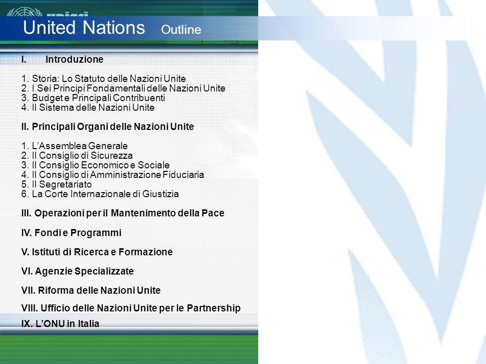 United Nations Outline I.Introduzione 1. Storia: Lo Statuto delle Nazioni Unite 2. I Sei Principi Fondamentali delle Nazioni Unite 3. Budget e Princip