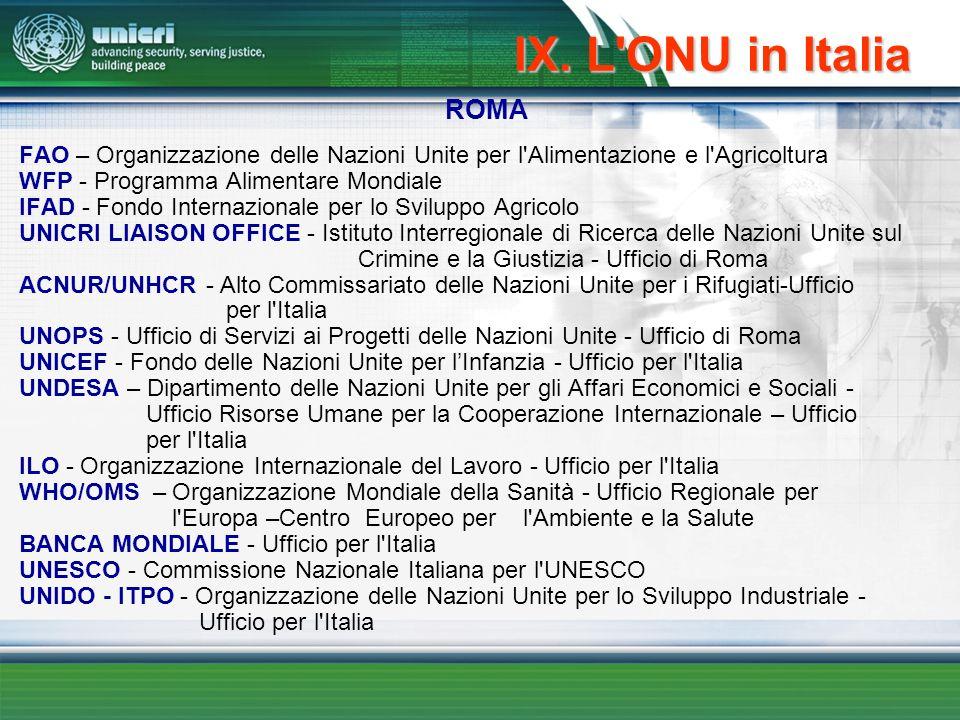IX. L'ONU in Italia ROMA FAO – Organizzazione delle Nazioni Unite per l'Alimentazione e l'Agricoltura WFP - Programma Alimentare Mondiale IFAD - Fondo