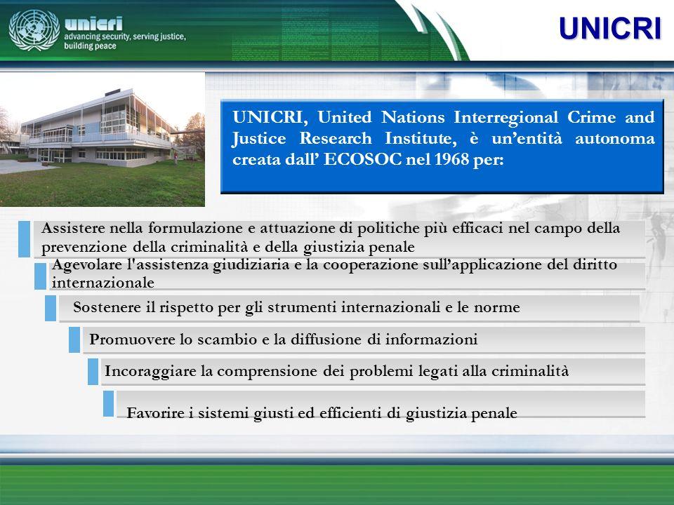 UNICRI UNICRI, United Nations Interregional Crime and Justice Research Institute, è unentità autonoma creata dall ECOSOC nel 1968 per: Assistere nella