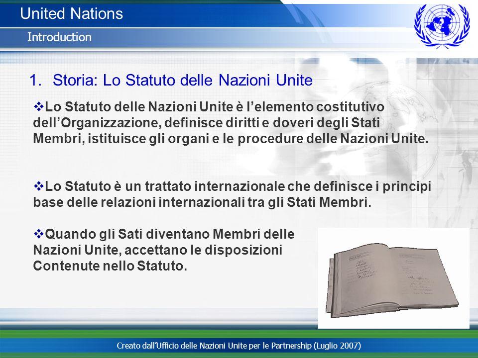 Creato dallUfficio delle Nazioni Unite per le Partnership (Luglio 2007) United Nations Introduction 1.Storia: Lo Statuto delle Nazioni Unite Lo Statut