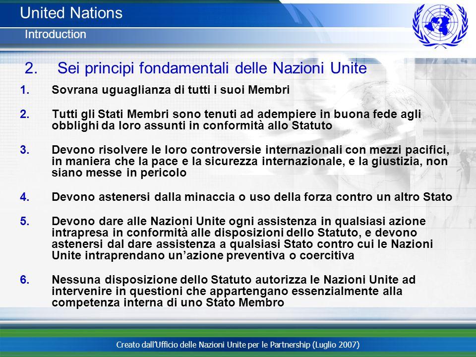 Creato dallUfficio delle Nazioni Unite per le Partnership (Luglio 2007) 2. Sei principi fondamentali delle Nazioni Unite 1.Sovrana uguaglianza di tutt