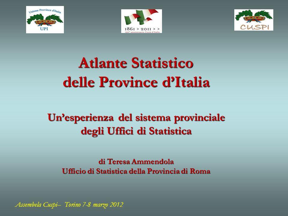 Assembela Cuspi– Torino 7-8 marzo 2012 Atlante Statistico delle Province dItalia Unesperienza del sistema provinciale degli Uffici di Statistica di Teresa Ammendola Ufficio di Statistica della Provincia di Roma