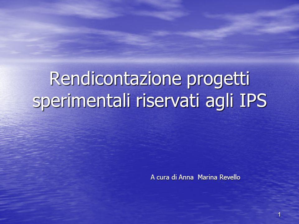 Rendicontazione progetti sperimentali riservati agli IPS A cura di Anna Marina Revello 1