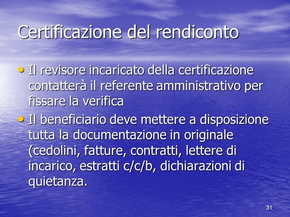 Certificazione del rendiconto Il revisore incaricato della certificazione contatterà il referente amministrativo per fissare la verifica Il revisore i