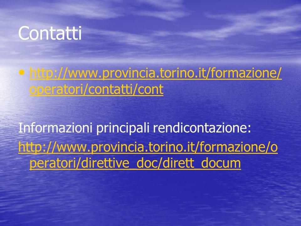 Contatti http://www.provincia.torino.it/formazione/ operatori/contatti/cont http://www.provincia.torino.it/formazione/ operatori/contatti/cont Informazioni principali rendicontazione: http://www.provincia.torino.it/formazione/o peratori/direttive_doc/dirett_docum