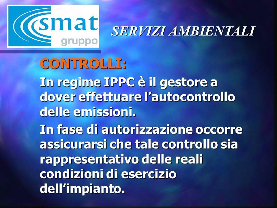 SERVIZI AMBIENTALI CONTROLLI: In regime IPPC è il gestore a dover effettuare lautocontrollo delle emissioni.