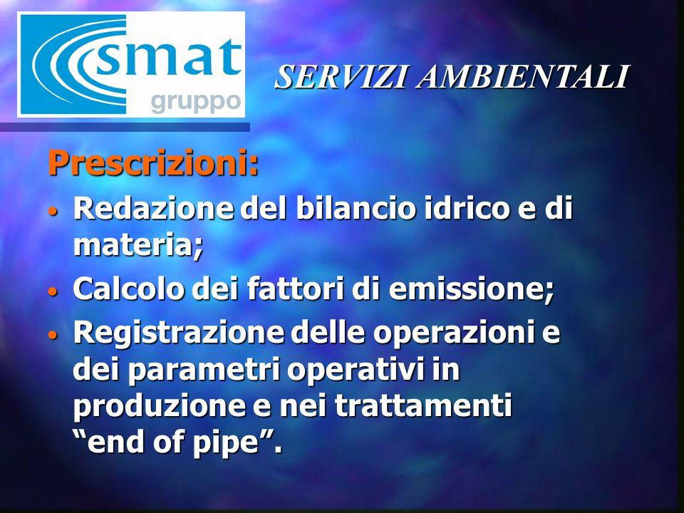 SERVIZI AMBIENTALI Prescrizioni: Redazione del bilancio idrico e di materia; Redazione del bilancio idrico e di materia; Calcolo dei fattori di emissione; Calcolo dei fattori di emissione; Registrazione delle operazioni e dei parametri operativi in produzione e nei trattamenti end of pipe.