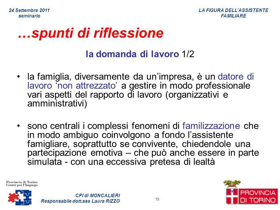 LA FIGURA DELLASSISTENTE FAMILIARE CPI di MONCALIERI Responsabile dott.ssa Laura RIZZO 24 Settembre 2011 seminario 19 …spunti di riflessione la domand