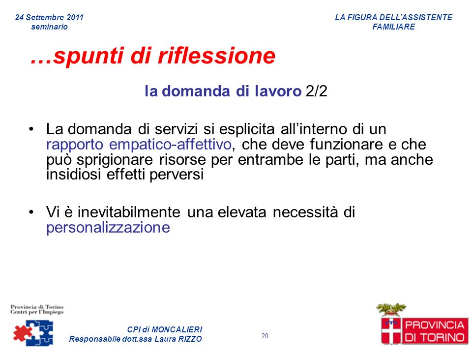 LA FIGURA DELLASSISTENTE FAMILIARE CPI di MONCALIERI Responsabile dott.ssa Laura RIZZO 24 Settembre 2011 seminario 20 …spunti di riflessione la domand