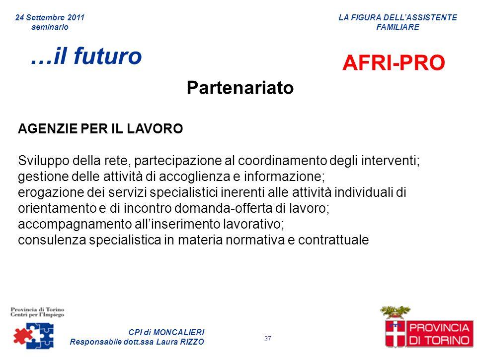 LA FIGURA DELLASSISTENTE FAMILIARE CPI di MONCALIERI Responsabile dott.ssa Laura RIZZO 24 Settembre 2011 seminario 37 …il futuro AFRI-PRO Partenariato